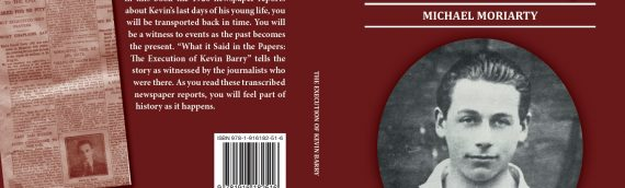 What It Said in The Papers – The Execution of Kevin Barry, a new book by Author Michael Moriarty