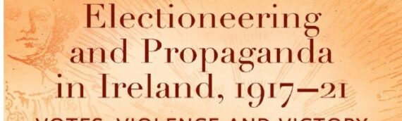 CHAS Talk: Dr. Elaine Callinan – Electioneering and Propoganda 1917-21. Weds 19 May @ 8pm