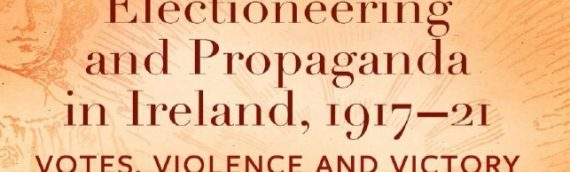 Electioneering and Propaganda in Ireland, 1917–21, a new book by Dr Elaine Callinan
