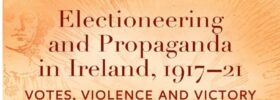 CHAS Talk: Dr. Elaine Callinan - Electioneering and Propoganda 1917-21. Weds 19 May @ 8pm